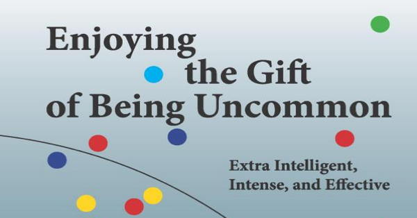 Enjoying the Gift of Being Uncommon: Extra Intelligent, Intense, and Effective