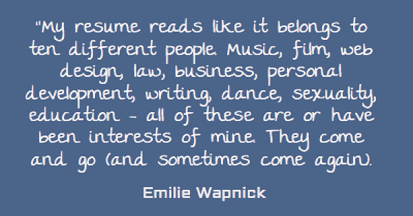 my resume reads...by Emilie Wapnick